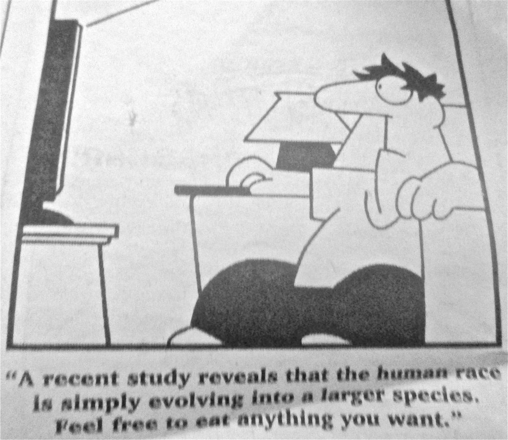 Cartoon A Recent Study Reveals That The Human Race Is Simply Evolving In To A Larger Species Feel Free To Eat Anything You Want