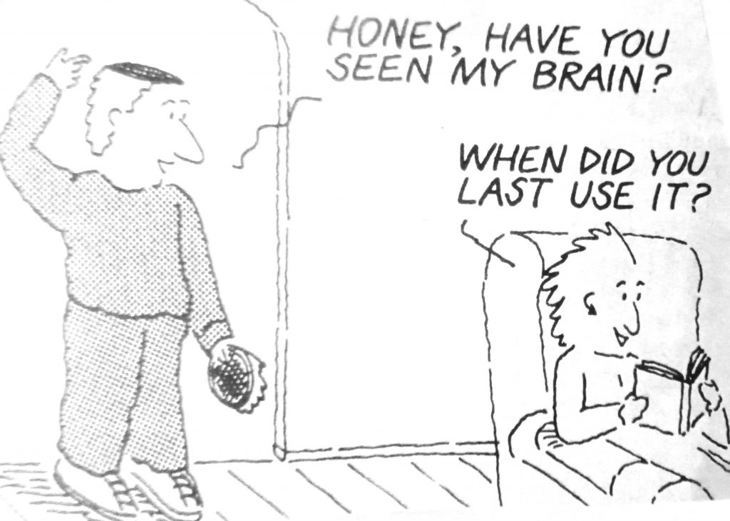 Cartoon Honey Have You Seen My Brain When Did You Last Use It