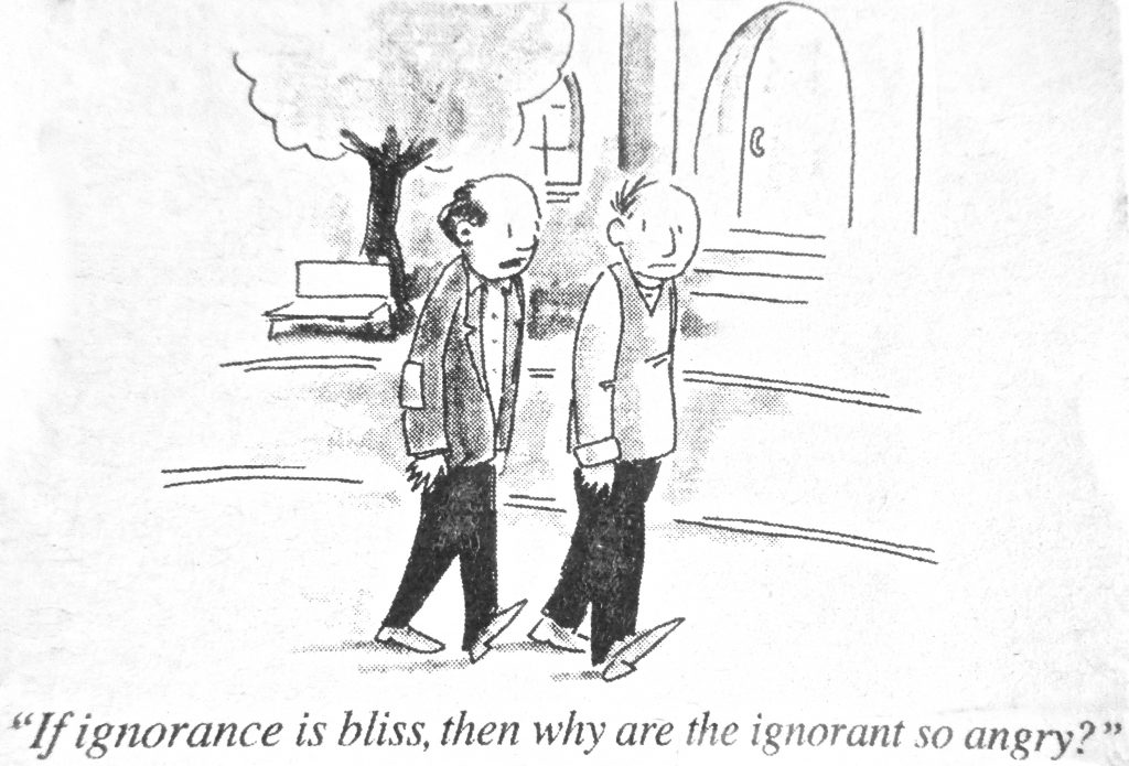 Cartoon If Ignorance Is Bliss Then Why Are They Ignorunt So Angry
