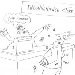 Cartoon – Inconvenience Store