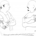 Cartoon – Never Get A Tattoo When You Re Drunk And Hungry