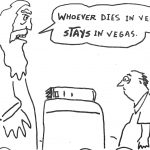 Cartoon – Whoever Dies In Vegas Stays In Vegas