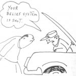 Cartoon – Your Belief System Is Shot